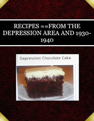 RECIPES ==FROM THE DEPRESSION AREA AND 1930-1940