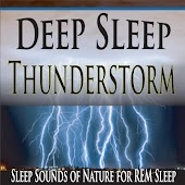Deep Sleep Thunderstorm: Sleep Sounds of Nature for R.E.M. Sleep