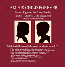 Photo: I AM HIS CHILD FOREVER Series: Fighting For Your Family Part Six ~ Children, God's Special Gift Matthew 18:1-6; Ephesians 6:1-4 ESV; http://www.biblegateway.com/passage/?search=Matthew%2018,%20Ephesians%206%20&version=ESV.  What do children need to be good, but also to be godly? 1. They need to be assured of love and security (Matthew 18:1–6) 2. They need to see a godly lifestyle they can follow (1 Corinthians 4:14–16) 3. They need to be taught obedience to authority (Ephesians 6:1–3) 4. They need to be taught both law and grace (Titus 2:11–14) a) The benefits of the law (Deuteronomy (6:4–9) b) The need for grace (1 Thessalonians 2:7–8, etc.) 5. They need praying parents a) Conversion is God's work, not man's b) We see today, only God sees tomorrow  Biblical Inspiration 1 ~ Series: Fighting For Your Family ~ Part Six ~ Children, God's Special Gift ~ The Moody Church; https://sites.google.com/site/biblicalinspiration1/biblical-inspiration-1-series-fighting-for-your-family-part-one-rebuilding-the-foundation-the-moody-church/biblical-inspiration-1-series-fighting-for-your-family-part-two-a-mother-s-high-calling-the-moody-church/biblical-inspiration-1-series-fighting-for-your-family-part-three-dads-in-charge-the-moody-church/biblical-inspiration-1-series-fighting-for-your-family-part-four-what-marriage-is-and-isn-t-the-moody-church/new-sunday-june-02-2013-biblical-inspiration-1-series-fighting-for-your-family-part-five-till-debt-do-us-part-the-moody-church/biblical-inspiration-1-series-fighting-for-your-family-part-six-children-god-s-special-gift-the-moody-church