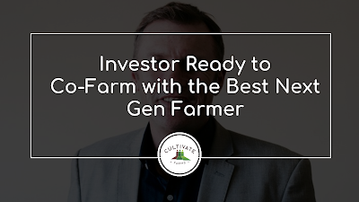 Investor Ready to Co-Farm with the Best Next Gen Farmer