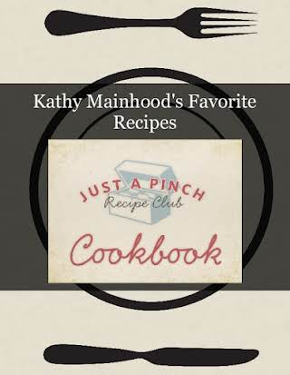 Kathy Mainhood's Favorite Recipes