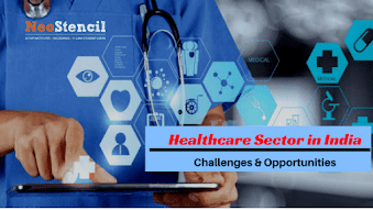 Healthcare Sector in India: Challenges and Opportunities