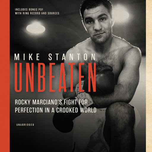 1d755e27b7c6 Unbeaten  Rocky Marciano s Fight for Perfection in a Crooked World ...