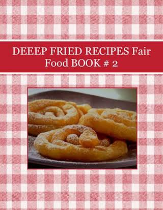 DEEEP FRIED  RECIPES  Fair Food  BOOK  # 2