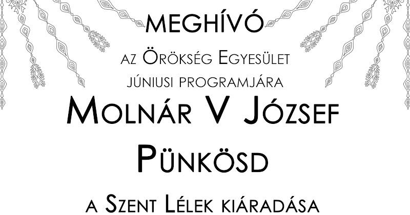 Örökség Egyesület meghívó 2017.06.12 - Molnár V József - Pünkösd