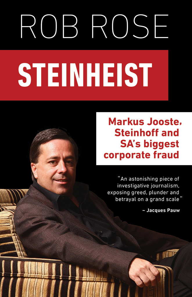 'Steinheist: Markus Jooste, Steinhoff and SA's biggest corporate fraud' by Robe Rose.