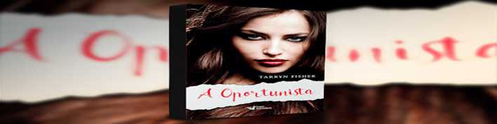 A Oportunista Tarryn Fisher Faro Editorial Leitora Compulsiva