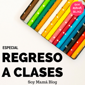 Especial Regreso a clases en Soy MamáBlog