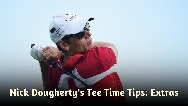 Nick Dougherty's Tee Time Tips: Extras