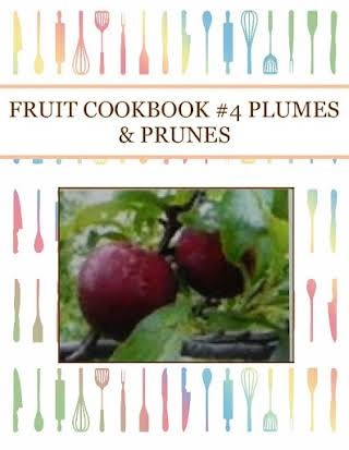 FRUIT COOKBOOK #4 PLUMES & PRUNES