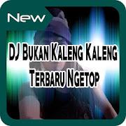 DJ Bukan Kaleng Kaleng Terbaru Ngetop