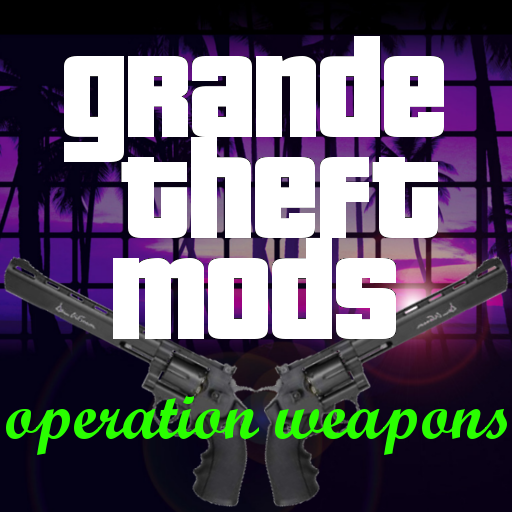 Grande Theft Mods - Operation Weapons (game)