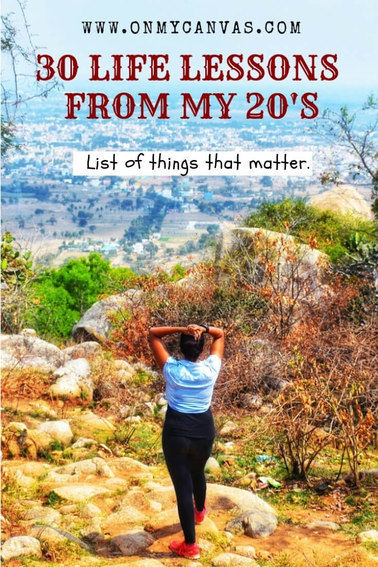 Here are 30 unforgettable lessons learned about life in my 20's. Life inspiration | Life Lessons | Priorities | Letting Go | Growing Up | How to be Happy | Self Development tips | Personal Growth | Personality Development | Life Hacks | Positive Mindset | Think Right | Self Care | Emotions | Human Behavior | Emotional Intelligence | Mistakes | Mindset #lifelessons #life #lifehacks #turning30 #emotionalintelligence #personalgrowth #selfimprovement #women #lifegoals #mistakes #learning