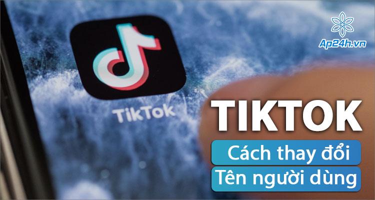 Hướng dẫn đổi tên người dùng TikTok cực đơn giản