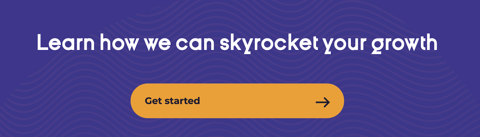 White-colored text showing: Learn how we can skyrocket your growth with a purple background.