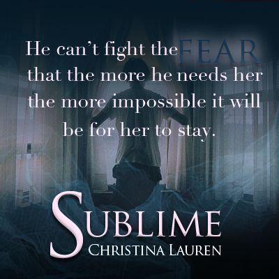 He can't fight the fear that the more he needs her the more impossible it will be for her to stay. - Sublime by Christina Lauren - Quote Graphic