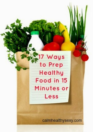 17  Ways To Prepare Healthy Food In 15 Minutes Or Less by Calm Healthy Sexy