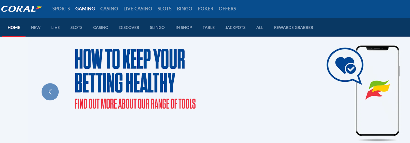 Coral Casino has a range of tools to help keep your betting healthy