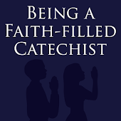 Being a Faith-filled Catechist