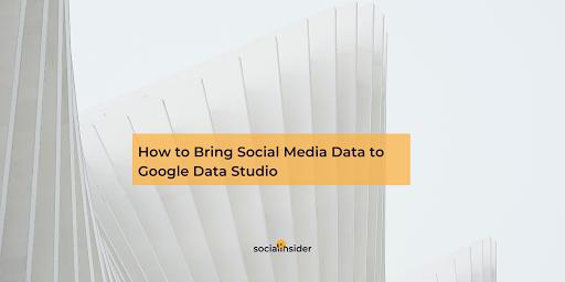 How to Bring Social Media Data to Google Data Studio