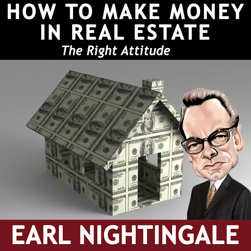 How to Make Money in Real Estate: The Right Attitude by Earl Nightingale -  Audiobooks on Google Play