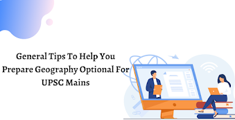 General Tips To Help You Prepare Geography Optional For UPSC Mains