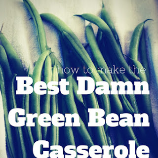 Best Damn Green Bean Casserole