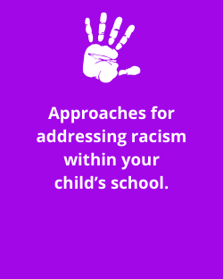 Approaches for addressing racism within your child's school.
