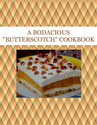 """A BODACIOUS """"BUTTERSCOTCH"""" COOKBOOK"""