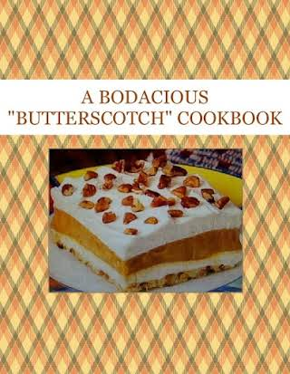 "A BODACIOUS ""BUTTERSCOTCH"" COOKBOOK"