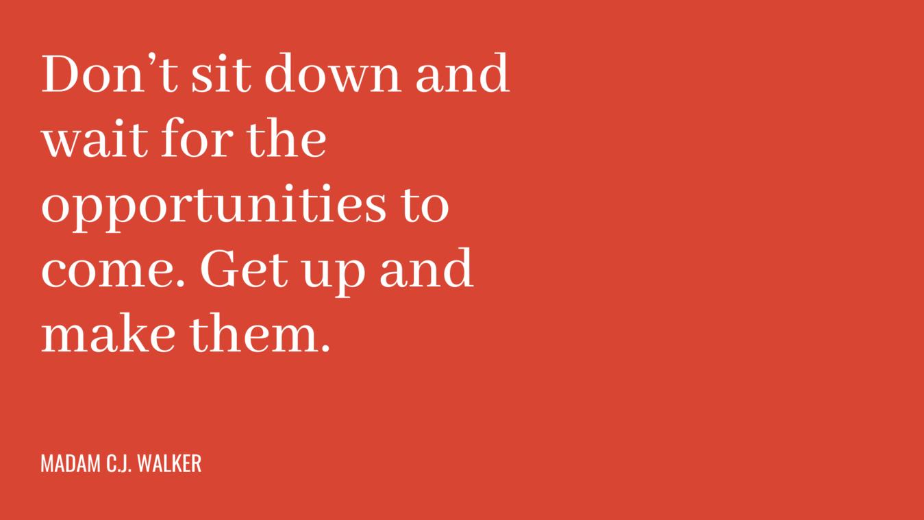 Cita: no te sientes y esperes a que lleguen las oportunidades.  Levántate y hazlas.