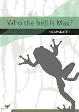 Photo: Who the hell is Max? Νίκος Καρακάσης, Εκδόσεις Σαΐτα, Ιανουάριος 2014, ISBN: 978-618-5040-56-7 Κατεβάστε το δωρεάν από τη διεύθυνση: www.saitapublications.gr/2014/01/ebook.77.html