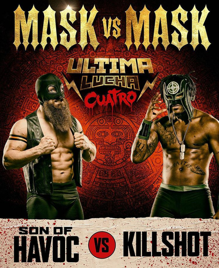 "Show poster for Lucha Underground Ultima Lucha Cuatro. The poster features a red background with Aztec symbols and gold text reading ""Mask vs Mask"". Son of Havock (white luchador wearing a vest, jeans, and a mask obscuring the top half of his face) and Killshot  (black luchador with a mask over the top half of his face with a bullseye on it) - are facing off in the foreground."