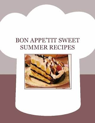 BON APPE'TIT  SWEET SUMMER RECIPES