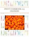FRUIT COOKBOOK #15 ORANGES