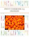 FRUIT COOKBOOK #15 ORANGES