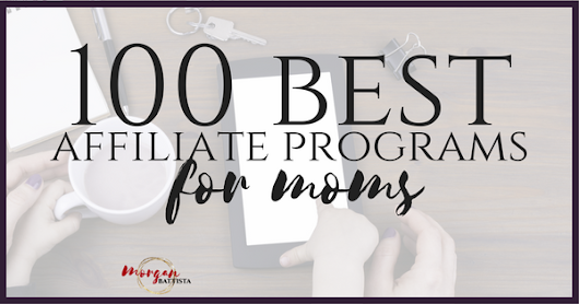 100 Best Affiliate Programs for Moms