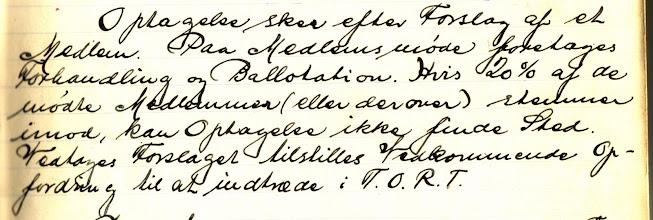 Photo: 1928 Optagelseskriterier TORT: Optagelse sker efter Forslag af et Medlem. På Medlemsmøde foretages Forhandling og Ballotation. Hvis 20% af de mødte Medlemmer (eller derover) stemmer imod, kan Optagelse ikke finde Sted. Vedtages Forslaget tilstilles af vedkommende Opfordring til at indtræde i TORT.