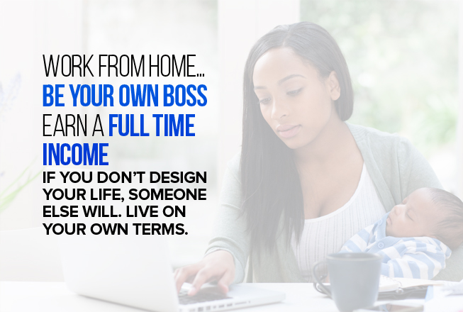 Work From Home...Be Your Own Boss