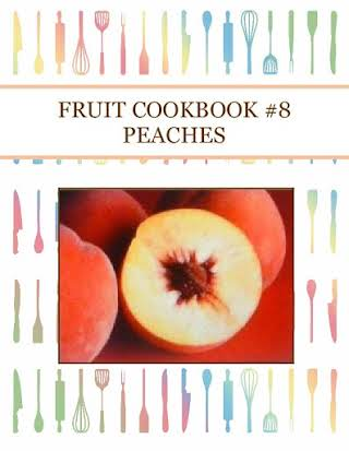 FRUIT COOKBOOK #8 PEACHES