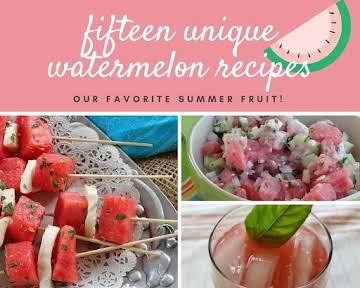 15 Unique Watermelon Recipes