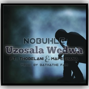 Uzosala Wedwa[Ft. Thobelani & Mafethana] Upload Your Music Free