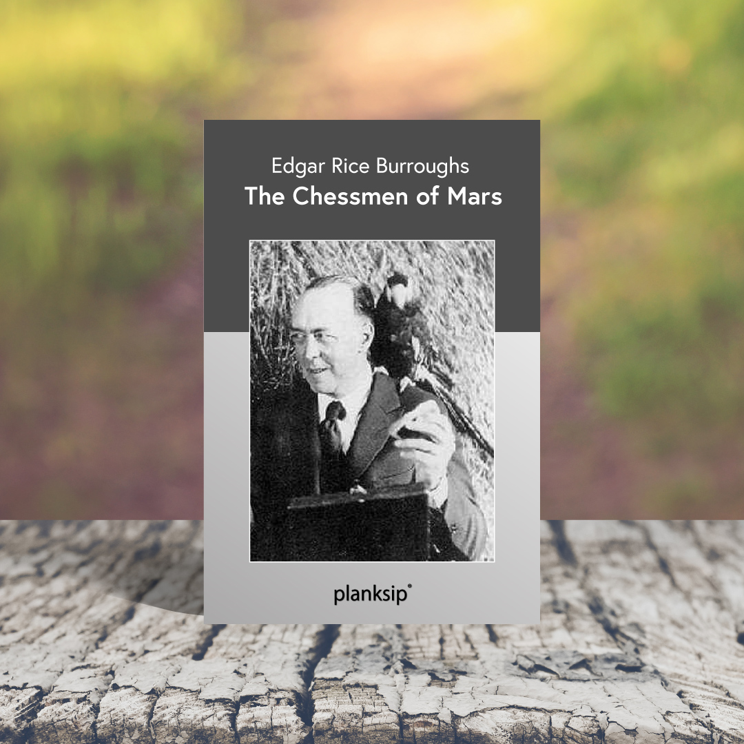 The Chessmen of Mars by Edgar Rice Burroughs (1875-1950). Published by planksip