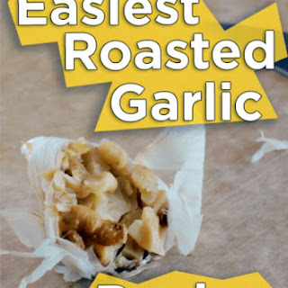 The Easiest Roasted Garlic Recipe Ever Recipe