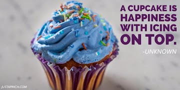 """""""A cupcake is happiness with icing on top."""""""