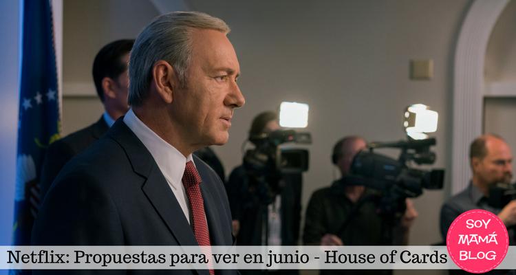 Netflix: Propuestas para ver en junio: House of Cards   Soy Mama Blog