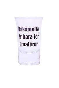 """Snapsglas """"Baksmälla är bara för amatörer"""""""