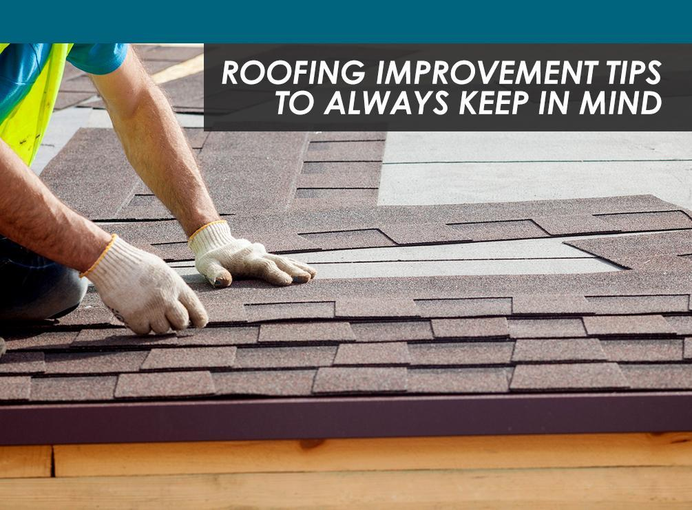 Roofing Improvement Tips