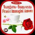 Buongiorno - Buona Serata Frasi e immagini Amore icon