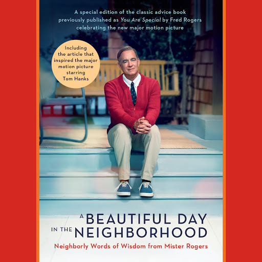 A Beautiful Day In The Neighborhood Movie Tie In Neighborly Words Of Wisdom From Mister Rogers By Fred Rogers Audiobooks On Google Play
